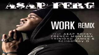 ASAP Ferg - Work REMIX ft. ASAP Rocky, French Montana, Trinidad James, & Schoolboy Q (LYRICS)