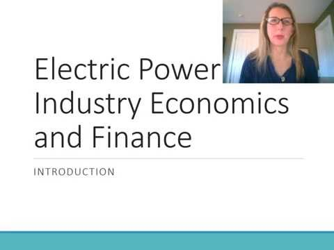 Introduction to Electric Power Industry Economics & Finance