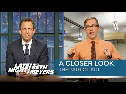 A Closer Look: The Patriot Act - Late Night with Seth Meyers