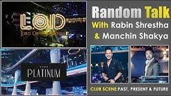 Random Talk: Rabin Shrestha (REEF & LOD) & Manchin Shakya (Ibyza & Club Platinum) Clubbing In Nepal