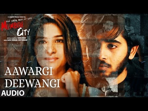 Full Song: Aawargi Deewangi (Audio) | THE DARK SIDE OF LIFE – MUMBAI CITY | Mohammed Irfan