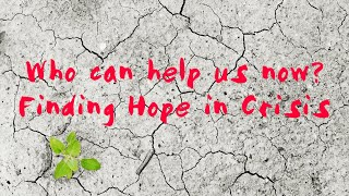 Who can Help is Now. Finding hope in a crisis