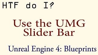 HTF do I? Use the Slider Widget in UMG