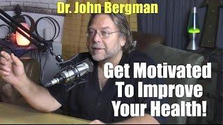 Dr. John Bergman - Health Motivation To Live A Better Life, Have More Energy & Prevent Disease!