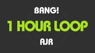 AJR - Bang! (1 Hour Loop) (With Lyrics)
