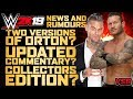 WWE 2K19: Two Versions of Orton! Commentary Updates! Collectors Edition?