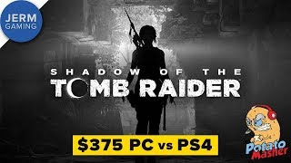 The POTATO MASHER LOSES BIG - Shadow of the Tomb Raider $375 PC vs PS4