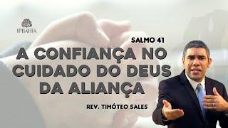 A CONFIANÇA NO CUIDADO DO DEUS DA ALIANÇA - SALMO 41 - Pr. Timóteo Sales