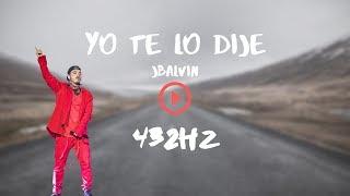 Yo Te Lo Dije (432hz) - JBalvin