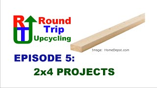 5 - 2x4 Projects - Round Trip Upcycling