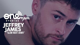 Jeffrey James - Slow Right Down (ONErpm Studios) YouTube Videos