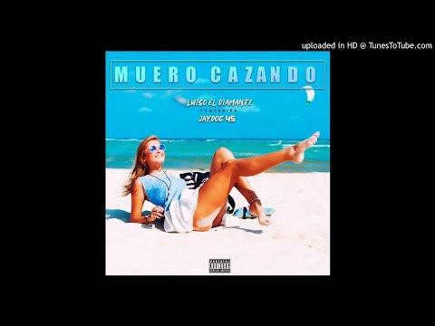 Luiso El Diamante X Jay Dog 45 -Muero Cazando (Audio) Official