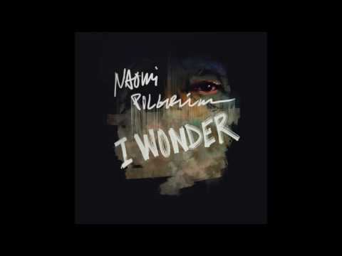 Naomi Pilgrim - I Wonder (Official Audio)