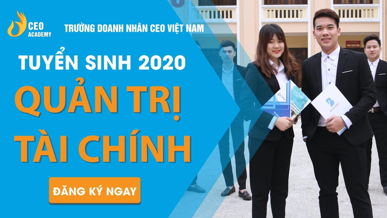 Tuyển Sinh 2020 | Ngành Quản Trị Tài Chính – CFM | Trường Doanh Nhân CEO Việt Nam