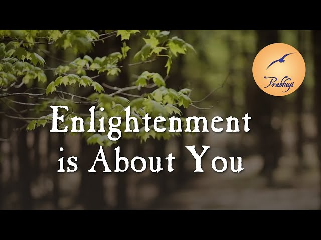 Enlightenment is about You -- Prabhuji