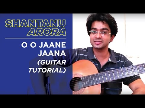 Lesson 22 - O O Jaane Jaana (Guitar Tutorial) - Shantanu Arora