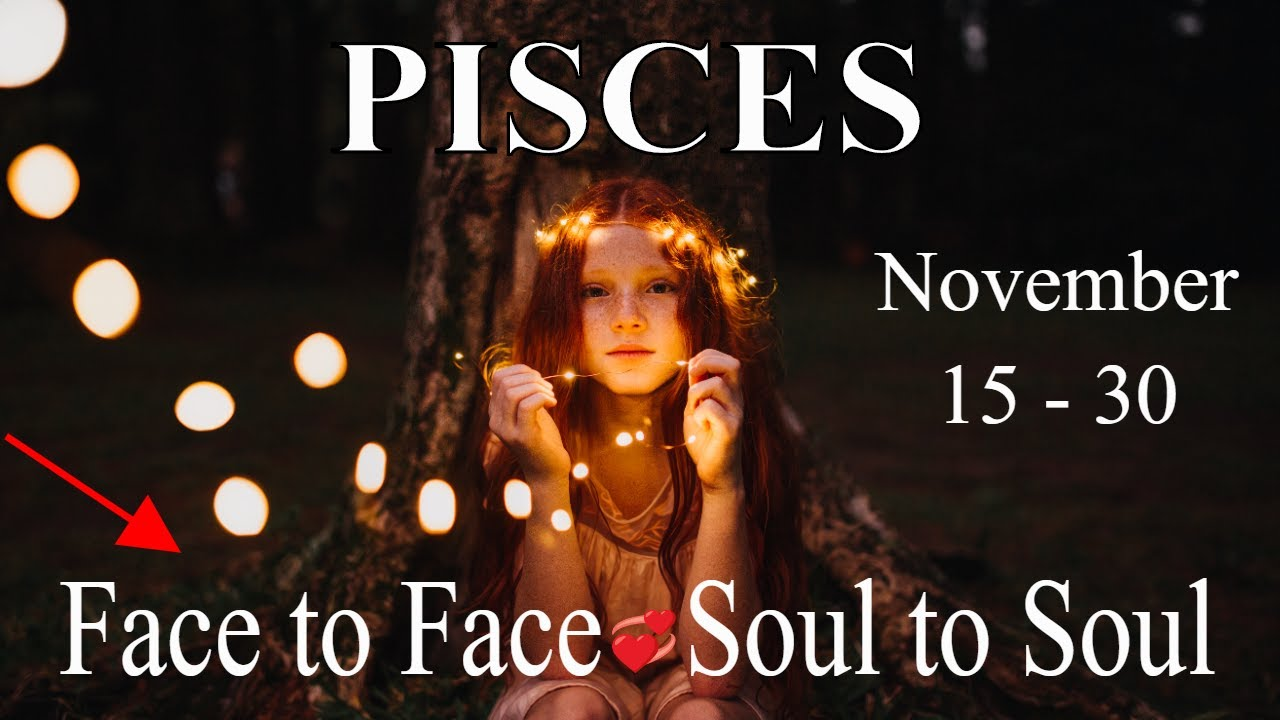 Pisces ~ Face to Face ? Soul to Soul. Guides are Active ~ Psychic Tarot Reading November 15-30, 2020