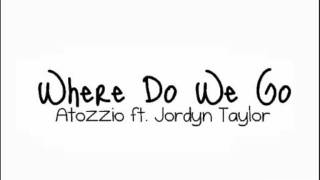 Atozzio ft. Jordyn Taylor - Where Do We Go