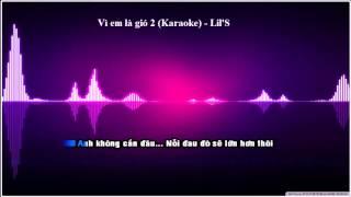 Vì em là gió 2 (Karaoke) - Lil'S