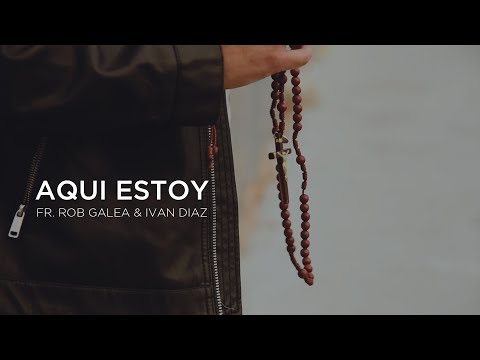 Aqui Estoy (Here I Am) - Fr. Rob Galea and Ivan Diaz