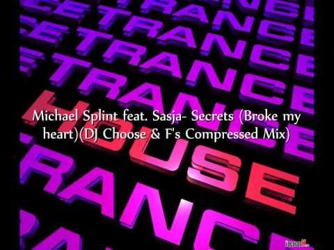 Michael Splint feat  Sasja - Secrets (Broke my heart)(DJ Choose & F's Compressed Mix)