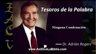 Ninguna condenación - Tesoros de la Palabra, Dr Adrián Rogers