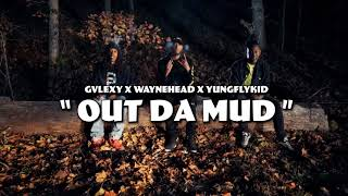 YUNGFLYKID X WAYNEHEAD X GVLEXY-OUT DA MUD(OFFICIAL MUSIC VIDEO)