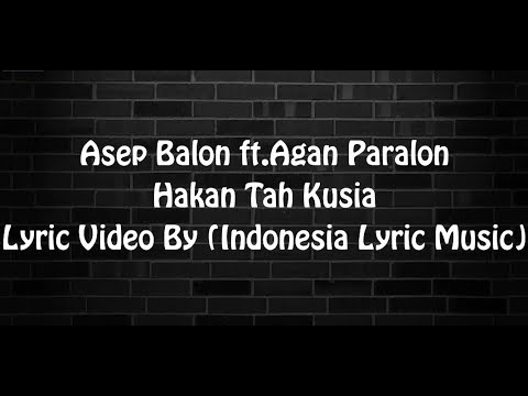 Asep Balon ft.Agan Paralon - Hakan Tah Kusia(Lyric Music Video)