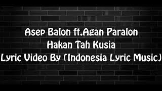 Download lagu Asep Balon ft.Agan Paralon - Hakan Tah Kusia(Lyric Music Video)