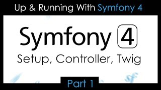 Up & Running With Symfony 4 - Part 1: Setup, Controllers, Twig