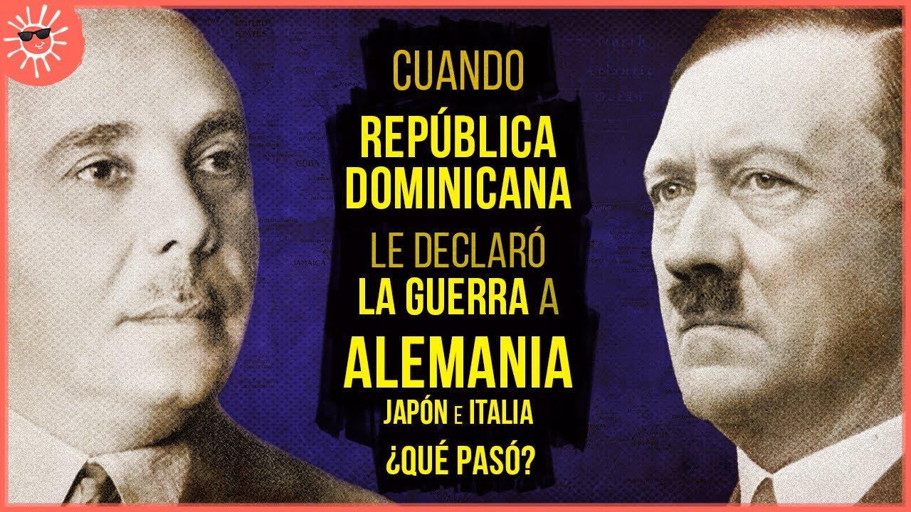 Cuando República Dominicana le declaró la guerra a Alemania, Japón y Italia