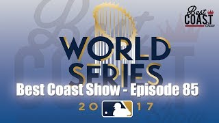 Ep 85 - Dodgers World Series | Best Coast Show