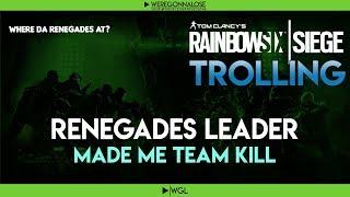 RAINBOW SIX SIEGE Trolling - Team Killing Reactions - The Crew Leader of Renegades Made Me Team Kill