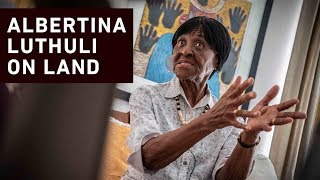 EWN sat down with the late chief Albert Luthuli's daughter, Albertina, to talk about land and the urgency of resolving the land issue.
