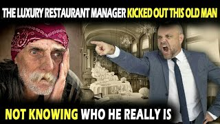 The luxury eatery manager kicked out this old man who seemed like a tramp, not knowing who he really