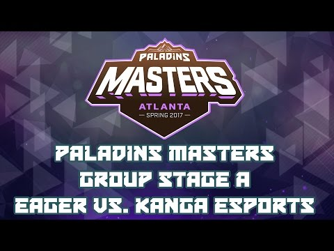 Paladins Masters 2017: Group Stage A - Team Eager vs. Kanga Esports