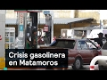 Crisis gasolinera en Matamoros - Gasolinas - Denise Maerker 10 en punto