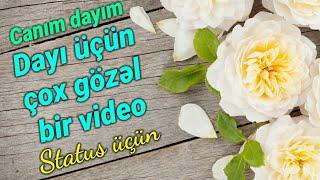 Canım dayım - Dayı üçün çox gözəl hədiyyə videosu (Status üçün super sözlər)