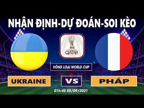 Nhận định soi kèo Ukraine VS Pháp   Vòng loại World Cup 2022