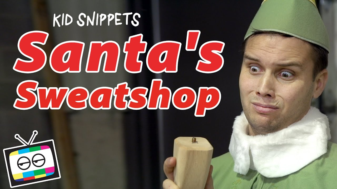 Santa's Sweatshop - Kid Snippets - YouTube