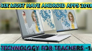 six must have android || apps 2018 || technology || for teachers || best apps for teachers
