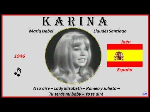 Karina (1946) Jaén(Esp) Música: A Su Aire-Lady Elisabeth-Romeo Y Julieta-Tu Serás Mi Baby-Yo Te Diré