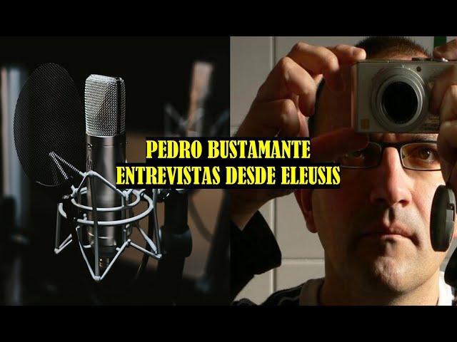 Entrevistas desde Eleusis Qué es real entrevista a Pedro Bustamante