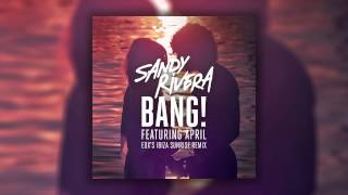 Sandy Rivera feat. April - BANG! (EDX