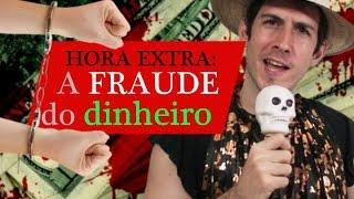 25.Hora extra - A fraude do dinheiro