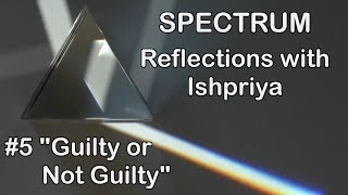 Ishpriya SPECTRUM #5 Guilty or Not Guilty