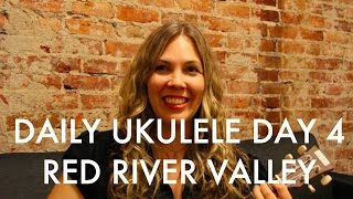 Red River Valley : Daily Ukulele DAY 4