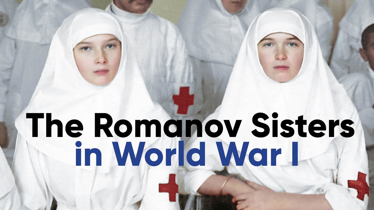 The Romanov Sisters in World War I