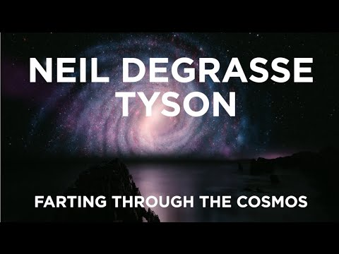 Neil DeGrasse Tyson - Farting Through The Cosmos