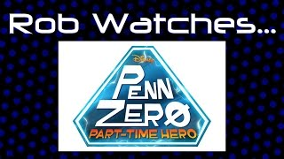Rob Watches Penn Zero: Part-Time Hero